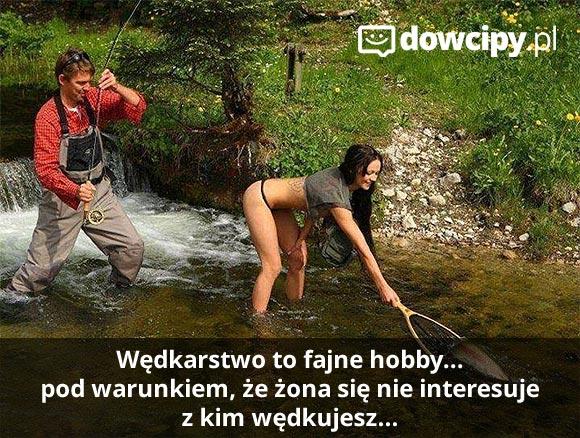 Wędkarstwo to fajne hobby... pod warunkiem, że żona się nie interesuje z kim wędkujesz...