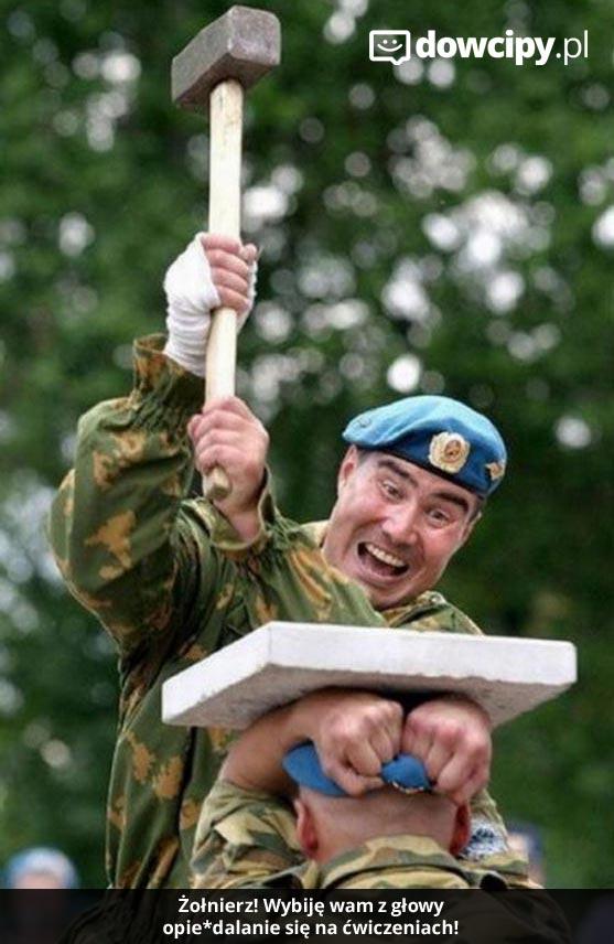 Żołnierz! Wybiję wam z głowy opie*dalanie się na ćwiczeniach!