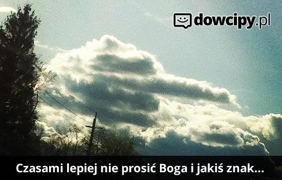 Czasami lepiej nie prosić Boga o jakiś znak...