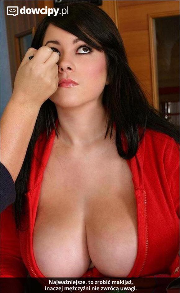 Najważniejsze, to zrobić makijaż, inaczej mężczyźni nie zwrócą uwagi.