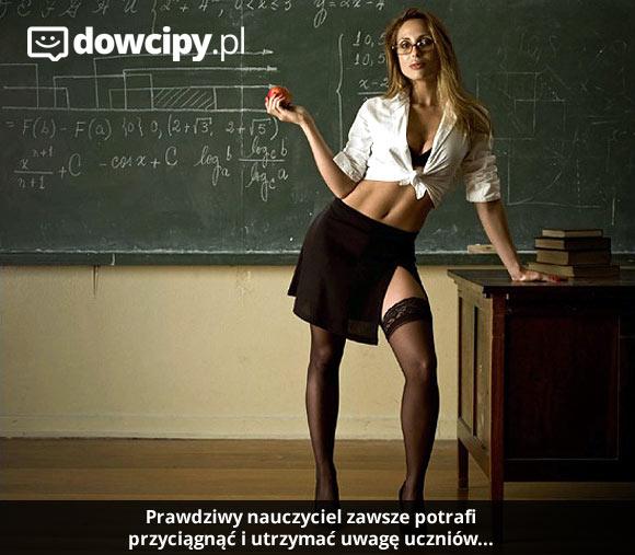 Prawdziwy nauczyciel zawsze potrafi przyciągnąć i utrzymać uwagę uczniów...