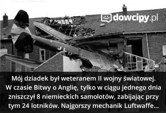 Mój dziadek był weteranem II wojny światowej. W czasie Bitwy o Anglię, tylko w ciągu jednego dnia zniszczył 8 niemieckich samolotów, zabijając przy tym 24 lotników. Najgorszy mechanik Luftwaffe...